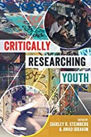 Critically Researching Youth (Critical Qualitative Research)