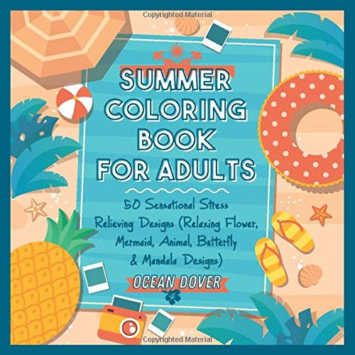 Summer Coloring Book for Adults: 50 Sensational Stress Relieving Designs (Relaxing Flower, Mermaid, Animal, Butterfly & Mandala Designs) (Premium Coloring Books, Band 3)