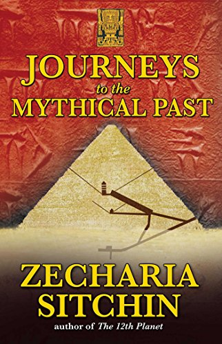 Journeys to the Mythical Past (Earth Chronicles Expeditions (Paperback))