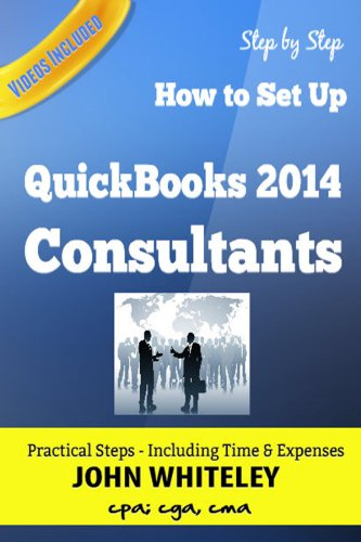 Amazon Com Quickbooks 2014 For Consultants How To Set Up Your Consulting Business In Quickbooks Ebook Whiteley Cpa John Kindle Store