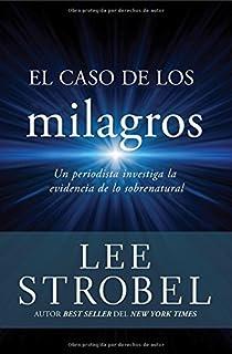El caso de los milagros: Un periodista investiga la evidencia de lo sobrenatural (Spanish