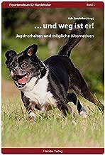 ...und weg ist er!: Jagdverhalten und mögliche Alternativen (Expertenwissen für Hundehalter)