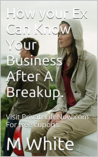 How Your Ex Can Know Your Business After A Breakup.: Visit PrivateLifeNow.com For free cupons. (English Edition)