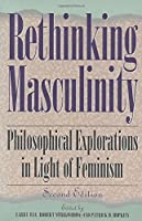 Rethinking Masculinity: Philosophical Explorations in Light of Feminism (New Feminist Perspectives) by Larry May(1996-10-28)