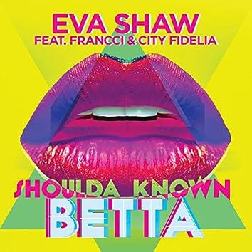 Shoulda Known Betta (feat. Francci & City Fidelia)