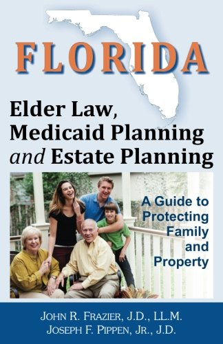 Compare Textbook Prices for Florida Elder Law, Medicaid Planning and Estate Planning: A Guide to Protecting Family and Property  ISBN 9780990794004 by Frazier J.D., John R.