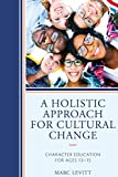 A Holistic Approach For Cultural Change: Character Education for Ages 13-15