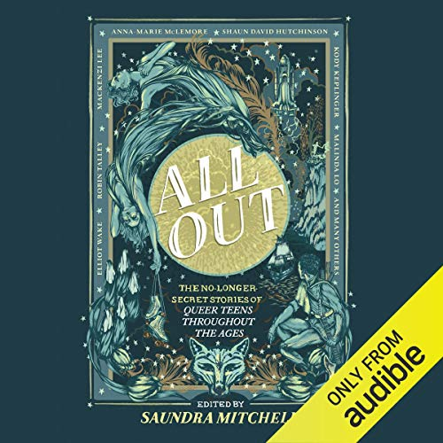 All Out     The No-Longer-Secret Stories of Queer Teens Throughout the Ages              By:                                                                                                                                 Saundra Mitchell                               Narrated by:                                                                                                                                 Bahni Turpin,                                                                                        Allison Hiroto,                                                                                        Christian Barillas,                   and others                 Length: 10 hrs and 11 mins     3 ratings     Overall 4.7
