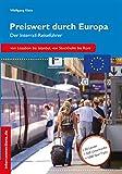 Preiswert durch Europa - Der Interrailreiseführer: Der Interrail-Reiseführer (Reihe Preiswert 13) (German Edition)