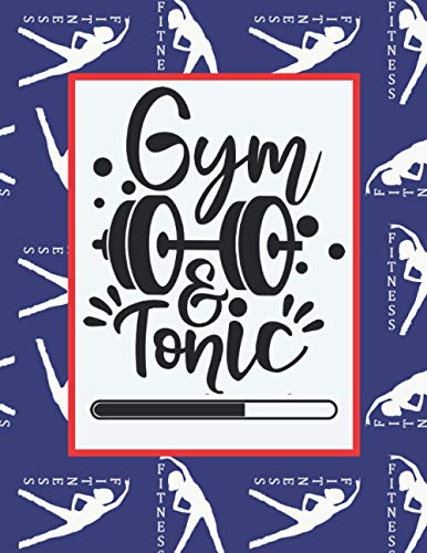 Gym and Tonic: Workout Log Book with Diet Daily Activity and Fitness, Cultivate a Better You Track Eating, Plan Meals, and Set Diet and Exercise Goals for Optimal Weight Loss