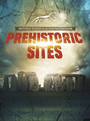 Historic Places of the United Kingdom: Prehistoric Sites