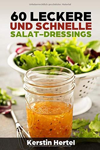 60 leckere und schnelle Salat- Dressings