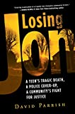 Losing Jon: A Teen's Tragic Death, a Police Cover-Up, a Community's Fight for Justice
