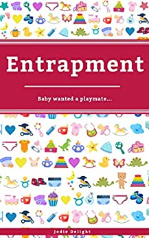 Entrapment: Baby Wanted A Playmate... by [Jodie Delight]
