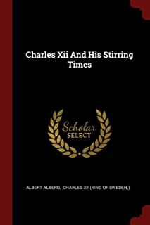 Charles XII and His Stirring Times