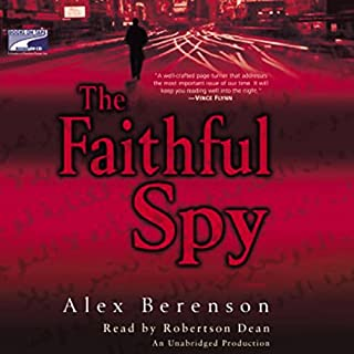 The Faithful Spy     John Wells, Book 1              By:                                                                                                                                 Alex Berenson                               Narrated by:                                                                                                                                 Robertson Dean                      Length: 12 hrs and 4 mins     72 ratings     Overall 4.3