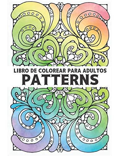 Libro de Colorear para Adultos Patterns: Libro de Colorear Aliviar el estrés 100 Patrones Libro para Colorear Diseños de patrones con patrones ... geométricas y Libro de Colorear para Adultos
