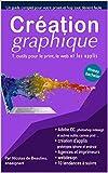 Création graphique, pour le print, web et applis mobiles: Atteignez le niveau ultime pour créer des flyers, sites web et applis, et suivez les tendances de design à suivre