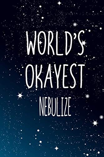 World's Okayest Nebulize: Notebook Lined Pages, 6.9 inches,120 Pages, White Paper Journal, notepad Gift