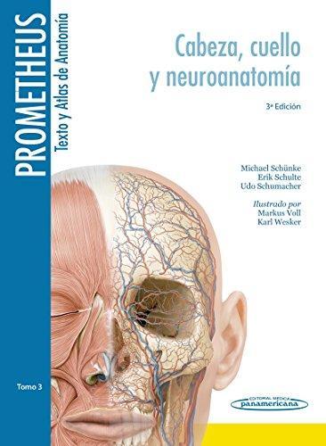 Prometheus. Texto y atlas de anatomia: Cabeza, Cuello y Neuroanatomía: 3 (PROMETHEUS:Texto y Atlas Anatom.3aEd,3T)