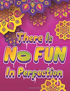 There Is NO FUN In Perfection - Inspirational Coloring Book with Quotes, Flowers and Mandalas - Motivating Swear Word Coloring Book and Good Vibe ... Sayings and Positive Affirmations