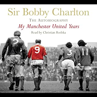 My Manchester United Years                   By:                                                                                                                                 Bobby Charlton                               Narrated by:                                                                                                                                 Christian Rodska                      Length: 1 hr and 55 mins     22 ratings     Overall 4.4