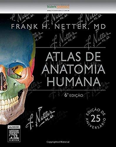 Atlas de Anatomia Humana : FRANK H. NETTER, MD (Edição Especial de 25 anos Livro 6)