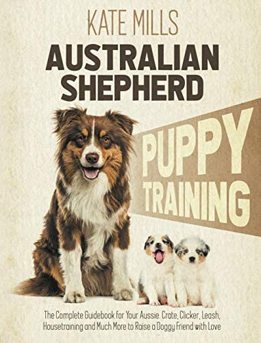 Australian Shepherd Puppy Training The Complete Guidebook for Your Aussie Crate Clicker Leash product image