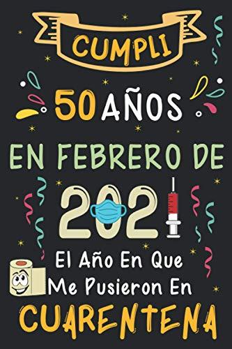 Cumplí 50 Años En Febrero De 2021: El Año En Que Me Pusieron En Cuarentena | Regalo de cumpleaños de 50 años para hombres y mujeres, 50 años cumpleaños ... rayadas), cumpleaños confinamiento