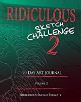 Ridiculous Sketch Challenge 2 - 90 Day Blank Sketch Prompt Art Journal