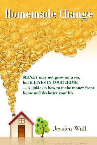 Book: Homemade Change - Money may not grow on trees, but it lives in your home - A guide on how to make money from home and declutter your life by Jessica Wall