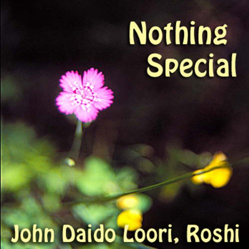 Nothing Special     Nanquan's Nothing Special              By:                                                                                                                                 John Daido Loori Roshi                               Narrated by:                                                                                                                                 John Daido Loori Roshi                      Length: 41 mins     10 ratings     Overall 4.3