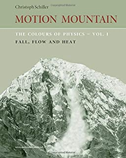 The Colours of Physics - vol. 1: Fall, Flow and Heat (Motion Mountain in Colour) (Volume 1);Motion Mountain in Colour