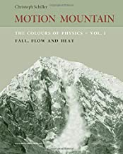 The Colours of Physics - vol. 1: Fall, Flow and Heat (Motion Mountain in Colour) (Volume 1)