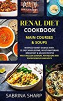 Renal Diet Cookbook - Main Courses and Soups: 52 Easy, Mouthwatering Main Courses and Soups Recipes that Include Sodium, Potassium and Phosphorous Amounts