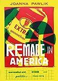 Remade in America: Surrealist Art, Activism, and Politics, 1940-1978