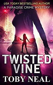 Twisted Vine (Paradise Crime Mysterie, Book 5) by [Toby Neal]