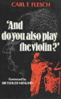 And do you also play the violin? by Carl F. Flesch(1990-01-01)