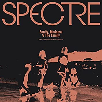SPECTRE: Sanity, Madness & the Family (Original Motion Picture Soundtrack)