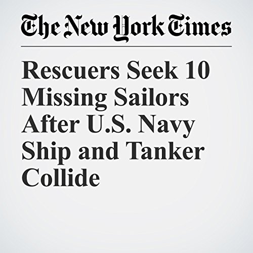 Rescuers Seek 10 Missing Sailors After U.S. Navy Ship and Tanker Collide copertina
