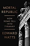 Image of Mortal Republic: How Rome Fell into Tyranny