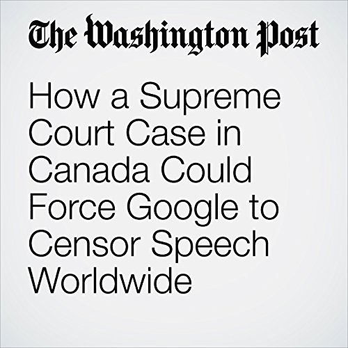 How a Supreme Court Case in Canada Could Force Google to Censor Speech Worldwide copertina