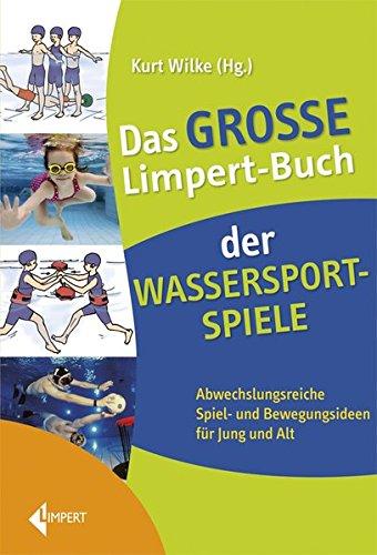 Das große Limpert-Buch der Wassersportspiele: Abwechslungsreiche Spiel- und Bewegungsideen für Jung und Alt