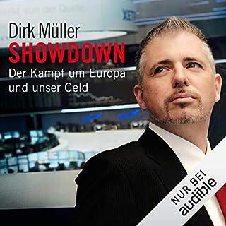 Showdown     Der Kampf um Europa und unser Geld              Autor:                                                                                                                                 Dirk Müller                               Sprecher:                                                                                                                                 Martin Hecht                      Spieldauer: 9 Std. und 4 Min.     955 Bewertungen     Gesamt 4,7