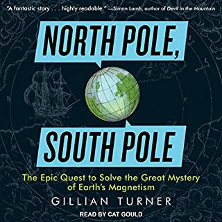 North Pole, South Pole     The Epic Quest to Solve the Great Mystery of Earth's Magnetism              By:                                                                                                                                 Gillian Turner                               Narrated by:                                                                                                                                 Cat Gould                      Length: 8 hrs and 8 mins     Not rated yet     Overall 0.0