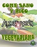 Come Sano Y Rico Come Vegetariano: Ricas Y Saludables Recetas