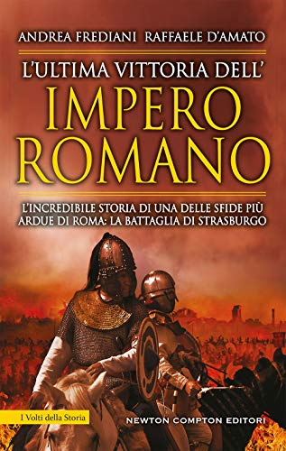 L'ultima vittoria dell'impero romano. L'incredibile storia di una delle sfide più ardue di Roma: la battaglia di Strasburgo