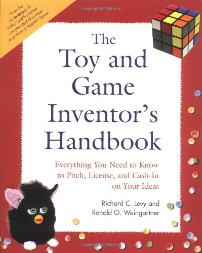 The Toy and Game Inventor's Handbook: Everything You Need to Know to Pitch, License, and Cash-In on...