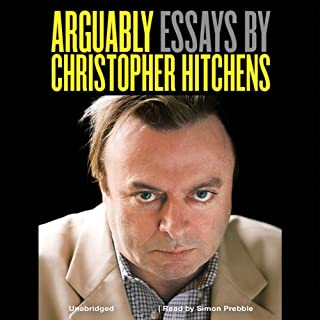 Arguably: Essays by Christopher Hitchens                   By:                                                                                                                                 Christopher Hitchens                               Narrated by:                                                                                                                                 Simon Prebble                      Length: 28 hrs and 22 mins     1,082 ratings     Overall 4.3