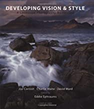 Developing Vision & Style: A Landscape Photography Masterclass (Light & Land series)